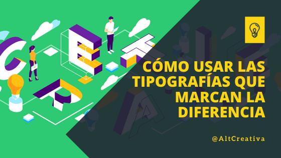 cómo usar las tipografías que marcan la diferencia en una web