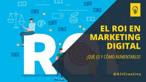 El ROI en el marketing digital: ¿Qué es y cómo aumentarlo?