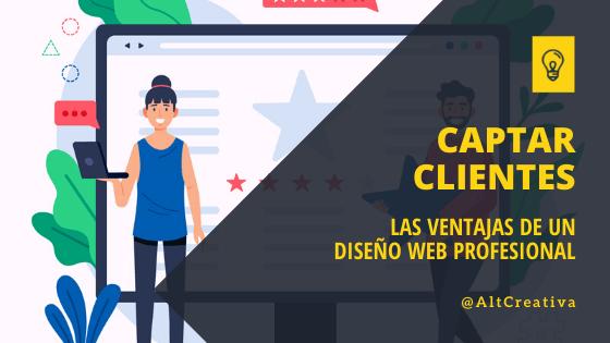 ¿Qué es el diseño web profesional? Y ¿Cómo puede ayudar a captar clientes?