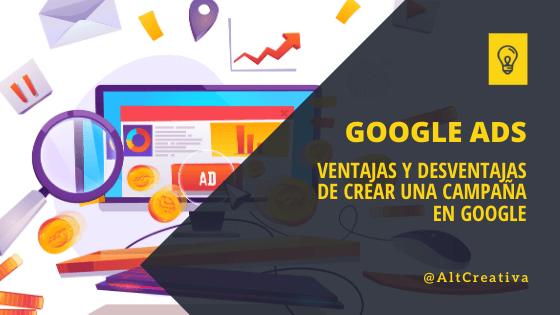 Google Ads Ventajas y desventajas de crear una campaña en google