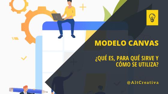 ¿Qué es el modelo canvas, para qué sirve y cómo se utiliza?
