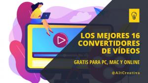 Los mejores convertidores de video Gratis para PC, Mac y Online